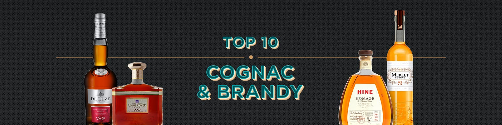 Top 10 Cognac & Brandy